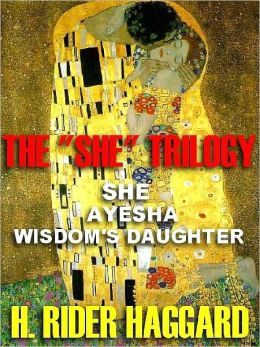 The 'She' Trilogy: She; Ayesha; Wisdom's Daughter