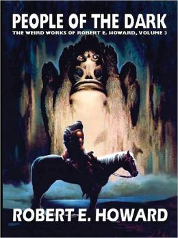People of the Dark (Weird Works of Robert E. Howard, Volume 3)