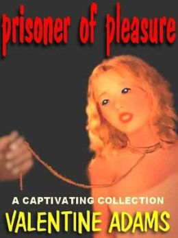 Prisoner of Pleasure & Other Captivating Stories
