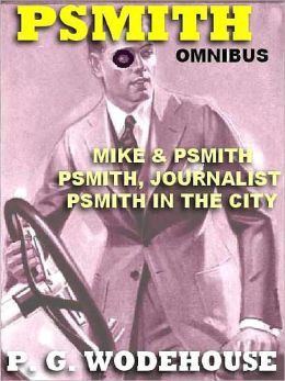The Psmith Omnibus: Mike and Psmith; Psmith in the City; Psmith, Journalist