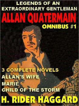 Legends of an Extraordinary Gentleman #1 - An Allan Quatermain Omnibus: Allan's Wife; Marie; Child of the Storm