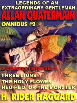 Legends of an Extraordinary Gentleman #2: An Allan Quatermain Omnibus: A Tale of Three Lions; The Holy Flower; Heu Heu
