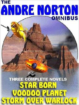 The Andre Norton Omnibus: Star Born / Voodoo Planet / Storm over Warlock