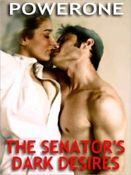 The Senator's Dark Desires: A Novel of Bondage