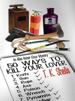 50 Ways To Kill Your Lover [Alias Hunter Knox Mystery Series Book 1]