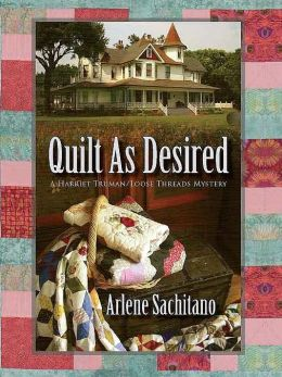 Quilt As Desired [A Harriet Truman Loose Threads Mystery]