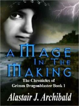 A Mage in the Making [The Chronicles of Grimm Dragonblaster Book 1]