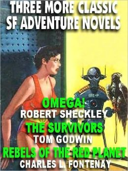 Three More Great SF Adventure Novels: Omega, or The Status Civilization; The Survivors; Rebels of the Red Planet