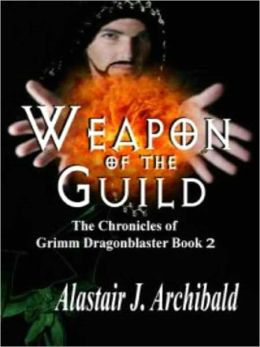 Weapon of the Guild [The Chronicles of Grimm Dragonblaster Book 2]