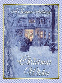 Christmas Wishes: A Romance Anthology