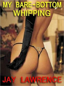 My Bare-Bottom Whipping: Four Quickies
