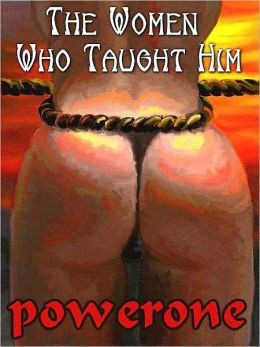 The Women Who Taught Him: A Male Dom Novel