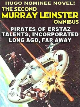 The Second Murray Leinster Omnibus--Three Complete Novels: The Pirates of Erstaz; Talents, Inc. Long Ago, Far Away