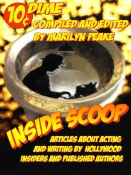 Inside Scoop: Articles about Acting and Writing by Hollywood Insiders and Published Authors