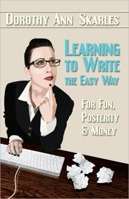 Learning to Write the Easy Way for Fun, Posterity and Money