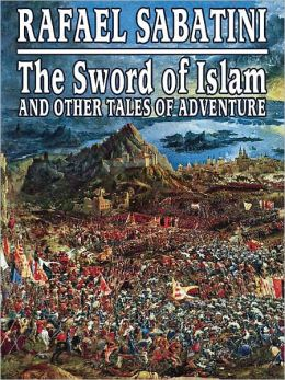 The Sword of Islam and Other Tales of Adventure