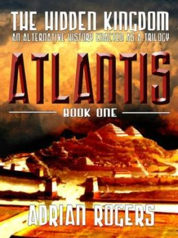 The Hidden Kingdom: Atlantis [An Alternative History Enacted as a Trilogy Book One]
