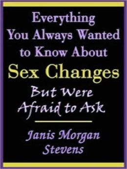 Everything You Always Wanted to Know about Sex Changes But Were Afraid to Ask