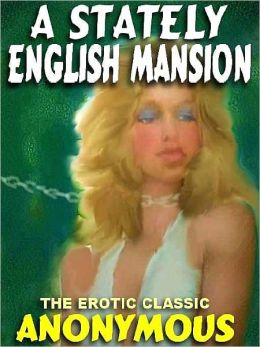 A Stately English Mansion: The Victorian Erotic Classic