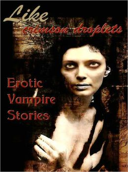 Like Crimson Droplets: Erotic Vampire Stories