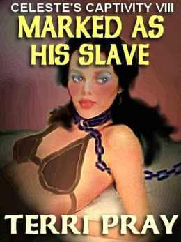 Marked As His Slave [Celeste's Captivity VIII]