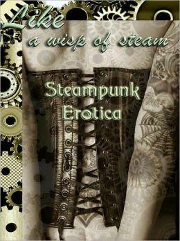 Like a Wisp of Steam: Steampunk Erotica