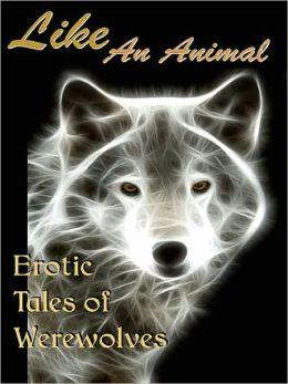 Like An Animal: Erotic Tales of Werewolves