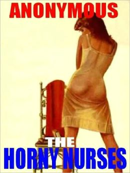 The Horny Nurses: The Erotic Classic