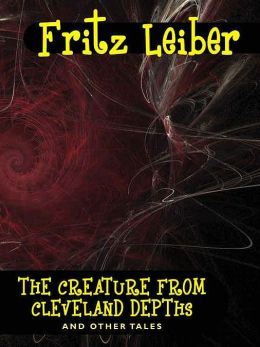The Creature from Cleveland Depths and Other Tales