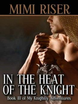 In The Heat Of The Knight [My Knightly Adventures, Book III]