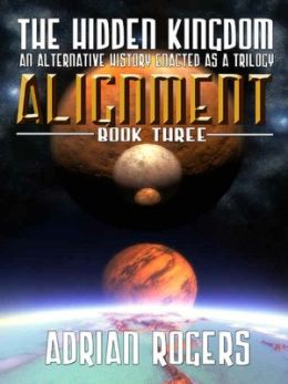 The Hidden Kingdom - Alignment - An Alternative History Enacted as a Trilogy - Book Three