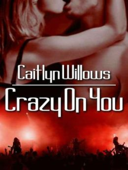 Crazy On You [The Heartbreakers Series, Book II]