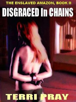 Disgraced in Chains [The Enslaved Amazon, Book 2]