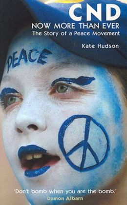 CND: Now More Than Ever - The Story of a Peace Movement
