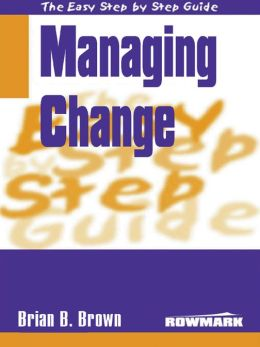 Easy Step By Step Guide To Managing Change