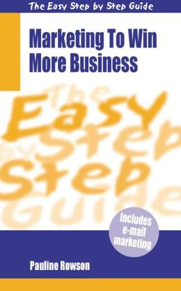 Easy Step By Step Guide To Marketing to Win More Business