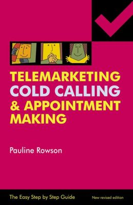 Easy Step by Step Guide to Telemarketing, Cold Calling and Appointment Making