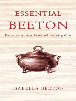 Essential Beeton: Recipes and Tips from the Original Domestic Goddess