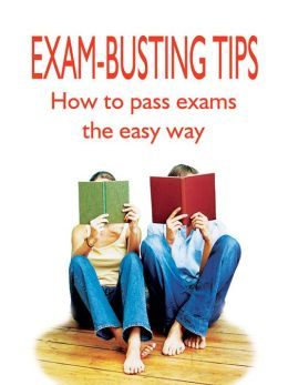Exam Busting Tips: How to Pass Exams the Easy Way