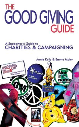 Good Giving Guide, The: A Supporter's Guide to Charities and Campaigning