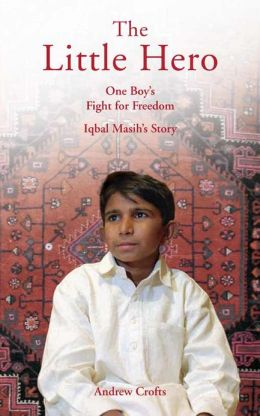 Little Hero, The: One Boy's Fight for Freedom - Iqbal Masih's Story