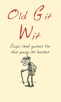 Old Git Wit: Quips and Quotes for the Young at Heart