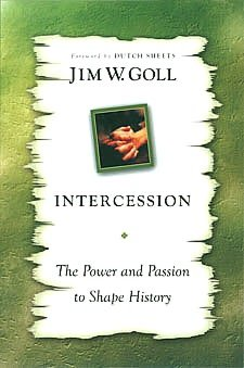 Intercession: The Power and Passion to Shape History