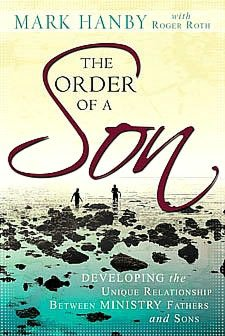 The Order of a Son: Developing the Unique Relationship Between Ministry Fathers and Sons