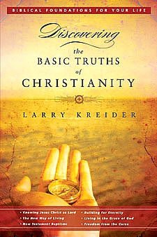 Discovering the Basic Truths of Christianity: Pretitle: Biblical Foundations for Your Life; Subtitle: Knowing Jesus Christ as Lord, the New Way of Living, New Testament Baptisms, Building for Eternity, Living in the Grace of God, and Freedom from the Curs