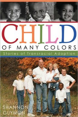 Child of Many Colors: Stories of Transracial Adoption