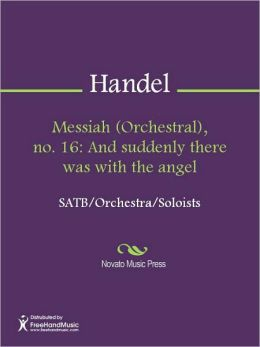 Messiah (Orchestral), no. 16: And suddenly there was with the angel
