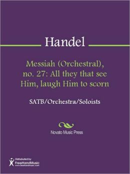 Messiah (Orchestral), no. 27: All they that see Him, laugh Him to scorn