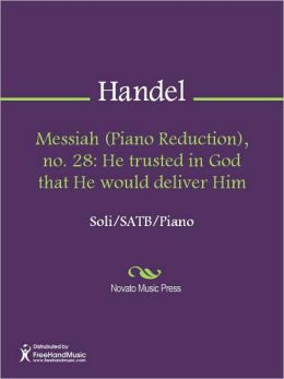 Messiah (Piano Reduction), no. 28: He trusted in God that He would deliver Him