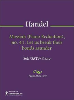 Messiah (Piano Reduction), no. 41: Let us break their bonds asunder